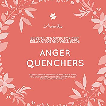Anger Quenchers (Blissful Spa Music For Deep Relaxation And Well Being) (Music For Easing Depression, Supernatural Peace, Holy Spirit, Enhanced Learning, Improving Sleep And Reducing Stress, Vol. 7)