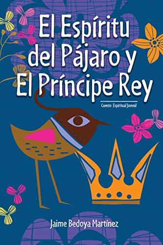 El espíritu del pájaro y el príncipe rey: Cuento espiritual juvenil
