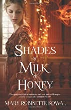 Shades of Milk and Honey (The Glamourist Histories) by Mary Robinette Kowal(2013-10-03)