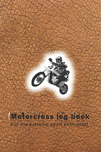 Motorcorss log book for the extreme sport enthusiast: The ultimate compact log book to track your biking trips, achievement and statistics for each ... cover with motor cross cover art design