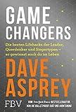Game Changers: Die besten Lifehacks der Leader, Querdenker und Siegertypen ? so gewinnst auch du im Leben - Dave Asprey