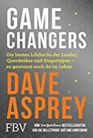Game Changers: Die besten Lifehacks der Leader, Querdenker und Siegertypen - so gewinnst auch du im Leben