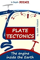 Plate Tectonics: The Engine Inside the Earth (In Depth Science)