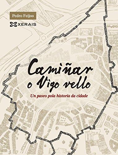 Camiñar o Vigo vello: Un paseo pola historia da cidade