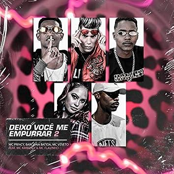 Deixo Você Me Empurrar 2 (feat. MC Flavinho & Mc Kimberly) (Brega Funk)