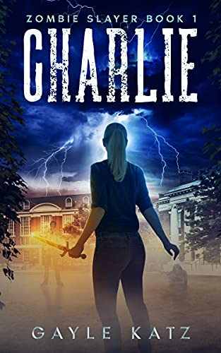 Charlie: A Young Adult Dystopian Horror Novel (Zombie Slayer Book 1) by [Gayle Katz]