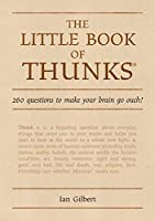 The Little Book of Thunks: 260 Questions to Make Your Brain Go Ouch! (Little Books)