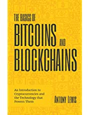 The Basics of Bitcoins and Blockchains: An Introduction to Cryptocurrencies and the Technology that Powers Them (Cryptography, Crypto Trading, Digital Assets, NFT)
