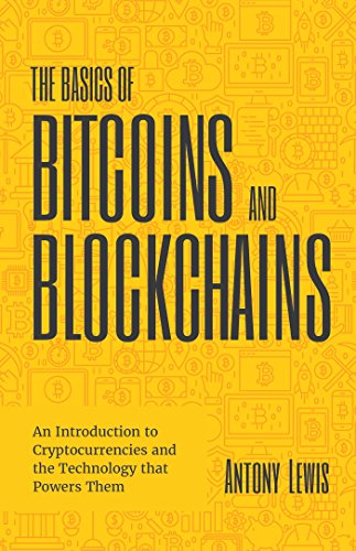 The Basics of Bitcoins and Blockchains: An Introduction to Cryptocurrencies and the Technology that Powers Them (Cryptography, Crypto Trading, Digital Assets, NFT) Cover