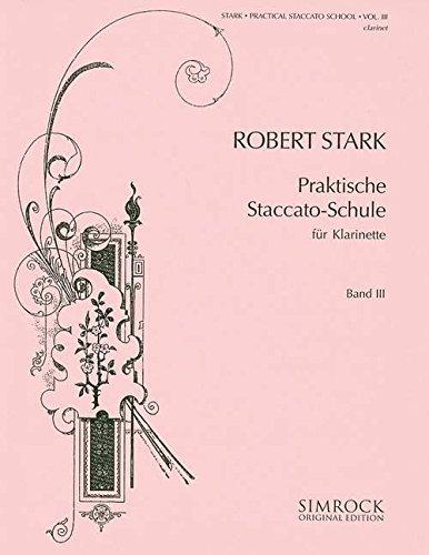 Praktische Staccato-Schule: Lehrstoff für die höchste Stufe. Band 3. Klarinette. (Simrock Original Edition)