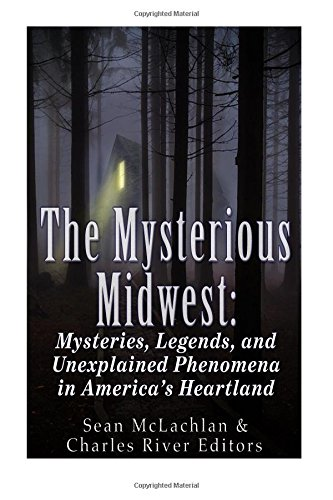 Download The Mysterious Midwest: Mysteries, Legends, and Unexplained Phenomena in America's Heartland 1533496439