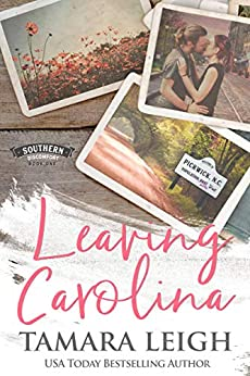 LEAVING CAROLINA: A Contemporary Romance (Southern Discomfort Book 1) by [Tamara Leigh]