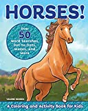 Horses!: A Coloring and Activity Book for Kids with Word Searches, Dot-to-Dots, Mazes, and More (Kids coloring...