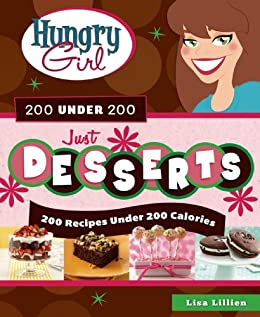 Hungry Girl 200 Under 200 Just Desserts: 200 Recipes Under 200 Calories by [Lisa Lillien]