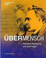 Uebermensch: Friedrich Nietzsche und die Folgen