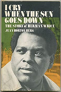 Hardcover I cry when the sun goes down: The story of Herman Wrice Book