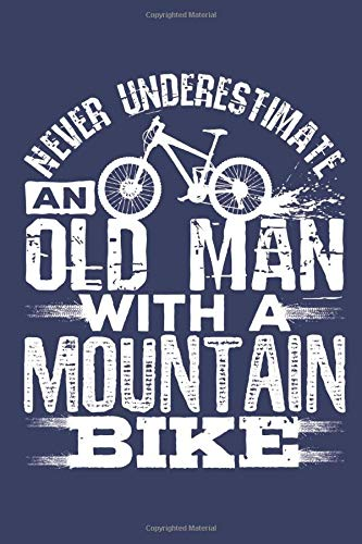 Never Underestimate an Old Man with a Mountain Bike: Mountain Biking Journal for Cyclist or Bike Rider, Blank Paperback Lined Notebook, Bicyclist Gift, 150 pages, college ruled