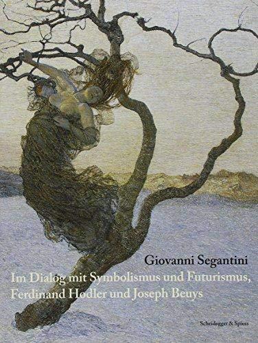 Giovanni Segantini: Im Dialog mit Symbolismus und Futurismus, Ferdinand Hodler und Joseph Beuys