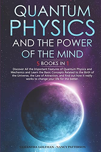 Compare Textbook Prices for Quantum Physics and The Power of the Mind: 5 BOOKS IN 1: Discover All the Important Features of Quantum Physics and Mechanics, the Law of Attraction, Concepts Related to the Birth of the Universe  ISBN 9798514941445 by Goleman, Samantha,Patterson, Nancy