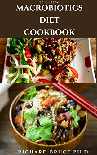 MACROBIOTICS DIET COOKBOOK: Macrobiotics Dietary Guide To Preventing and Relieving Chronic Conditions and Disorders, Energy Balance and General Wellness