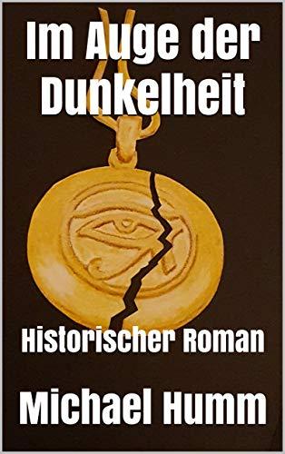 Im Auge der Dunkelheit: Historischer Roman
