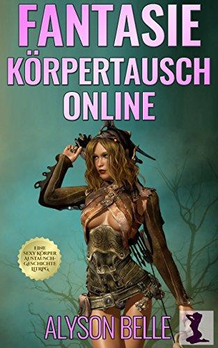Fantasie Körpertausch Online (Eine Sexy Fantasie Körpertausch Online 1)