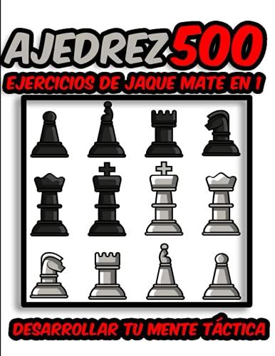 Ajedrez 500 ejercicios de Jaque Mat en 1: Progresa rápidamente y desarrolla tu mente táctica