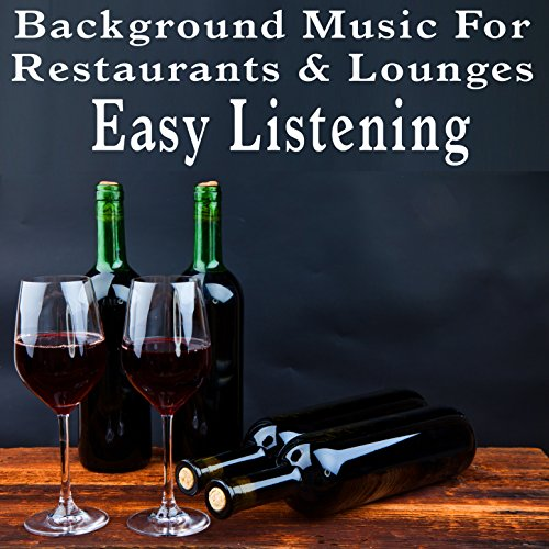 Background Music for Restaurants and Lounges: Easy Listening