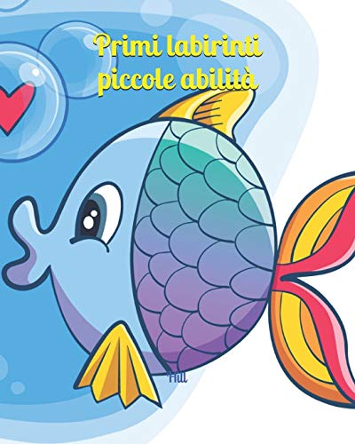 Primi labirinti, piccole abilità: Labirinti per bambini (4-6 anni) - Labirinti semplici - Edizione a colori