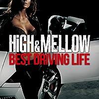 HIGH & MELLOW -BEST DRIVING LIFE-