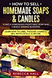 How to Sell Homemade Soaps and Candles: Start a Homebased Profitable Soap and Candle Making...