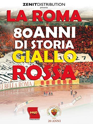 La Roma - 80 anni di storia giallorossa