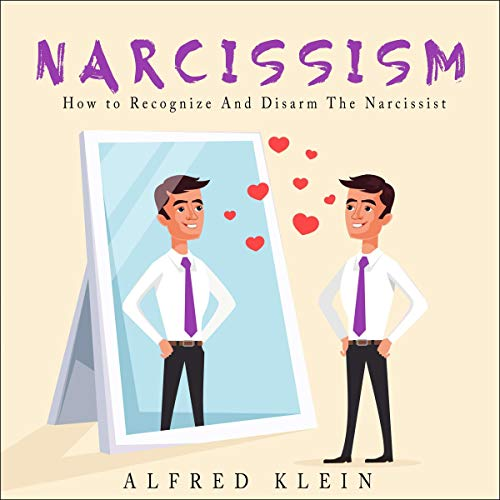 Narcissism: How to Recognize and Disarm The Narcissist cover art