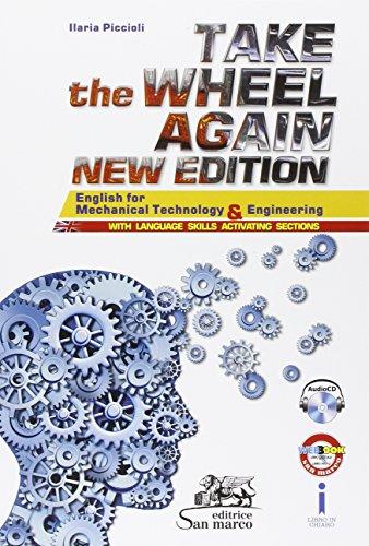 Take the wheel again. English for mechanical technology and engineering. Per gli Ist. tecnici e professionali. Con CD Audio
