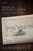 Radical Republicanism: Recovering the Tradition's Popular Heritage
