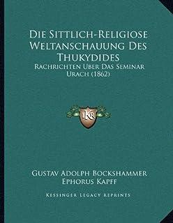 Die Sittlich-Religiose Weltanschauung Des Thukydides: Rachrichten Uber Das Seminar Urach (1862)