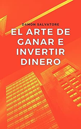 EL ARTE DE GANAR E INVERTIR DINERO