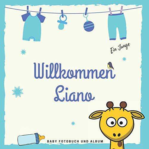 Willkommen Liano Baby Fotobuch und Album: Personalisiertes Jungen Baby Fotobuch und Fotoalbum, Das erste Jahr, Geschenk zur Schwangerschaft und Geburt, Baby Name auf dem Cover