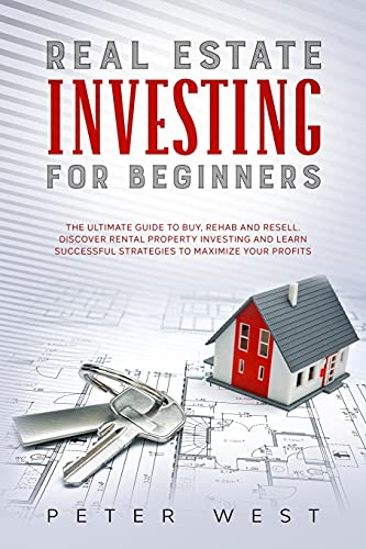 Real Estate Investing Books! - Real Estate Investing for Beginners: The Ultimate Guide to Buy, Rehab and Resell. Discover Rental Property Investing and Learn Successful Strategies to Maximize Your Profits.