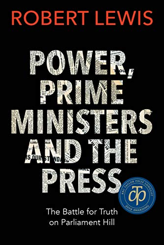 Download Power, Prime Ministers and the Press: The Battle for Truth on Parliament Hill 1459742648