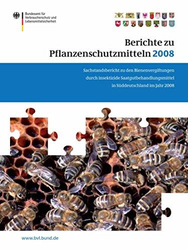 Berichte zu Pflanzenschutzmitteln 2008: Sachstandsbericht zu den Bienenvergiftungen durch insektizide Saatgutbehandlungsmittel in Süddeutschland im Jahr 2008 (BVL-Reporte)