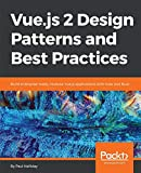 Vue.js 2 Design Patterns and Best Practices: Build enterprise-ready, modular Vue.js applications with Vuex and Nuxt (English Edition)