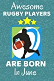 Awesome Rugby Players Are Born In June: Rugby Gifts. Rugby Notebook / Journal 6x9in with 110+ lined ruled pages, fun for Birthdays & Christmas. Rugby ... Rugby Team Gifts. Rugby Union or League.