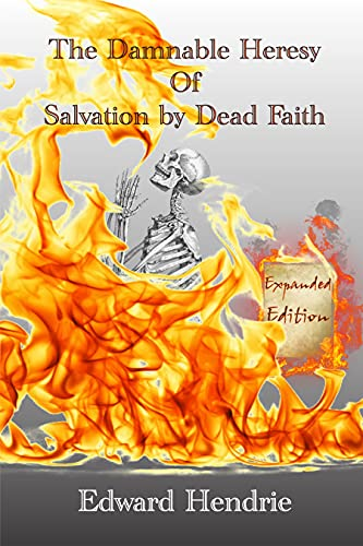 The Damnable Heresy Of Salvation by Dead Faith (Expanded Edition) (English Edition)
