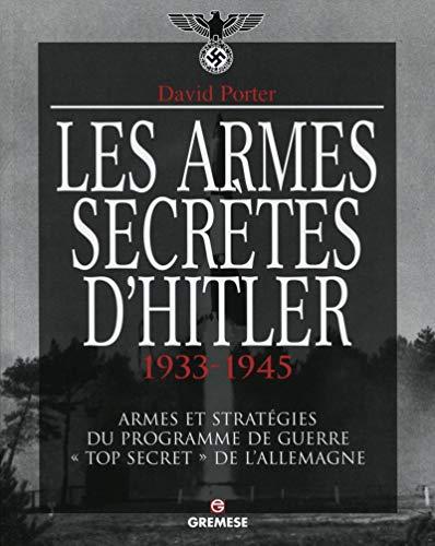 Les armes secrètes d'Hitler 1933-1945 - Armes et stratégies du programme de guerre \