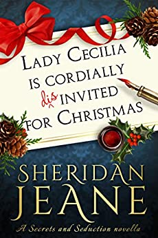 Lady Cecilia Is Cordially Disinvited for Christmas: A Secrets and Seduction book by [Sheridan Jeane]