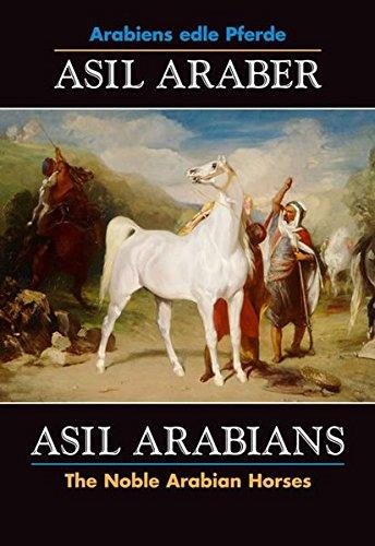Asil Araber /Asil Arabians VI: Arabiens edle Pferde /The Noble Arabian Horses (Documenta Hippologica)