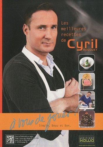 Les meilleures recettes de Cyril Rouquet - A vous de jouer - Simple, beau et bon