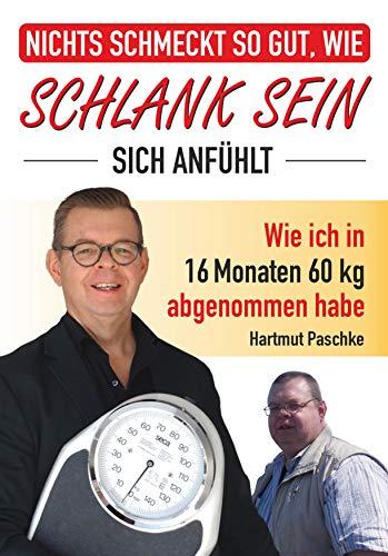 Nichts schmeckt so gut, wie SCHLANK SEIN sich anfühlt.: Wie ich in 16 Monaten 60 kg abgenommen habe.