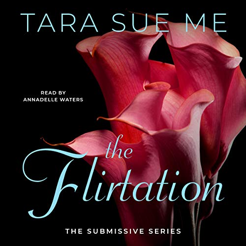The Flirtation     The Submissive Series              By:                                                                                                                                 Tara Sue Me                               Narrated by:                                                                                                                                 Annadelle Waters                      Length: 7 hrs and 15 mins     19 ratings     Overall 4.6